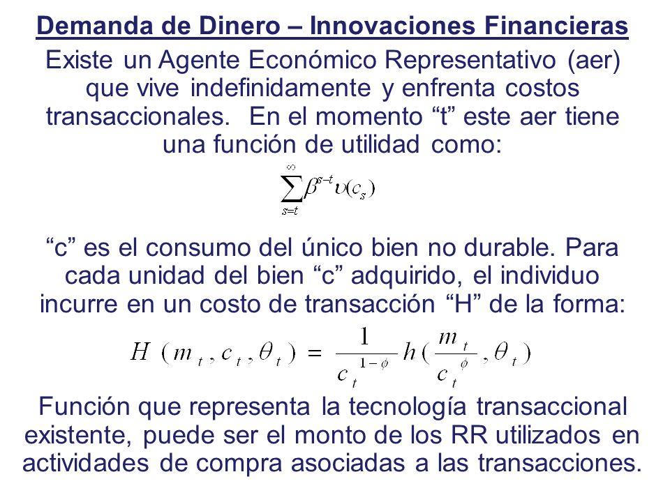 Demanda de Dinero – Innovaciones Financieras Existe un Agente Económico Representativo (aer) que vive indefinidamente y enfrenta costos transaccionale