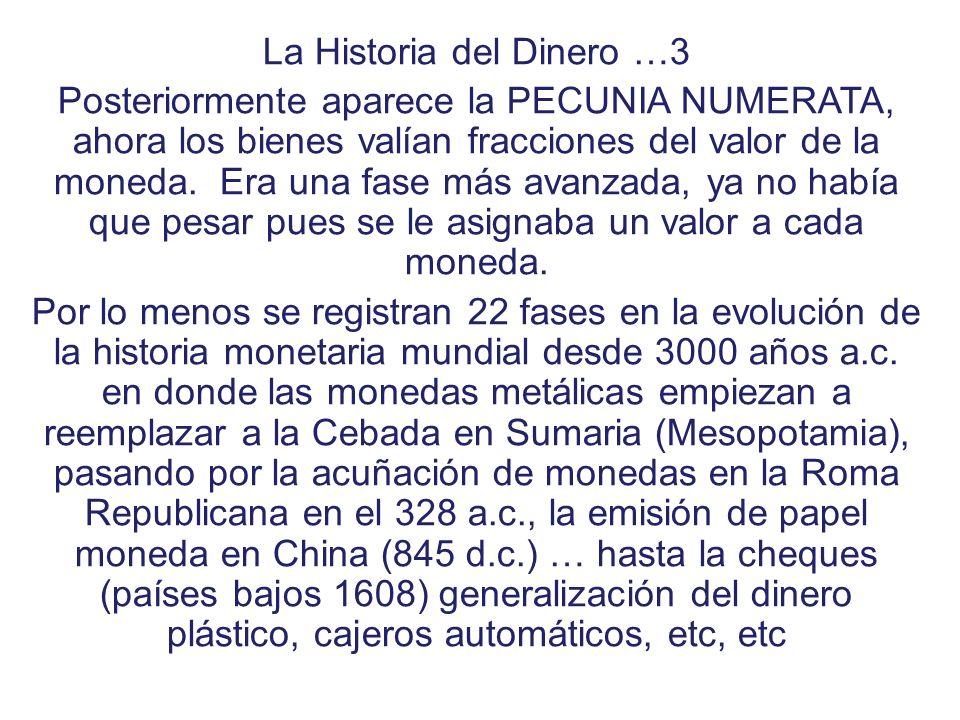 La Historia del Dinero …3 Posteriormente aparece la PECUNIA NUMERATA, ahora los bienes valían fracciones del valor de la moneda. Era una fase más avan