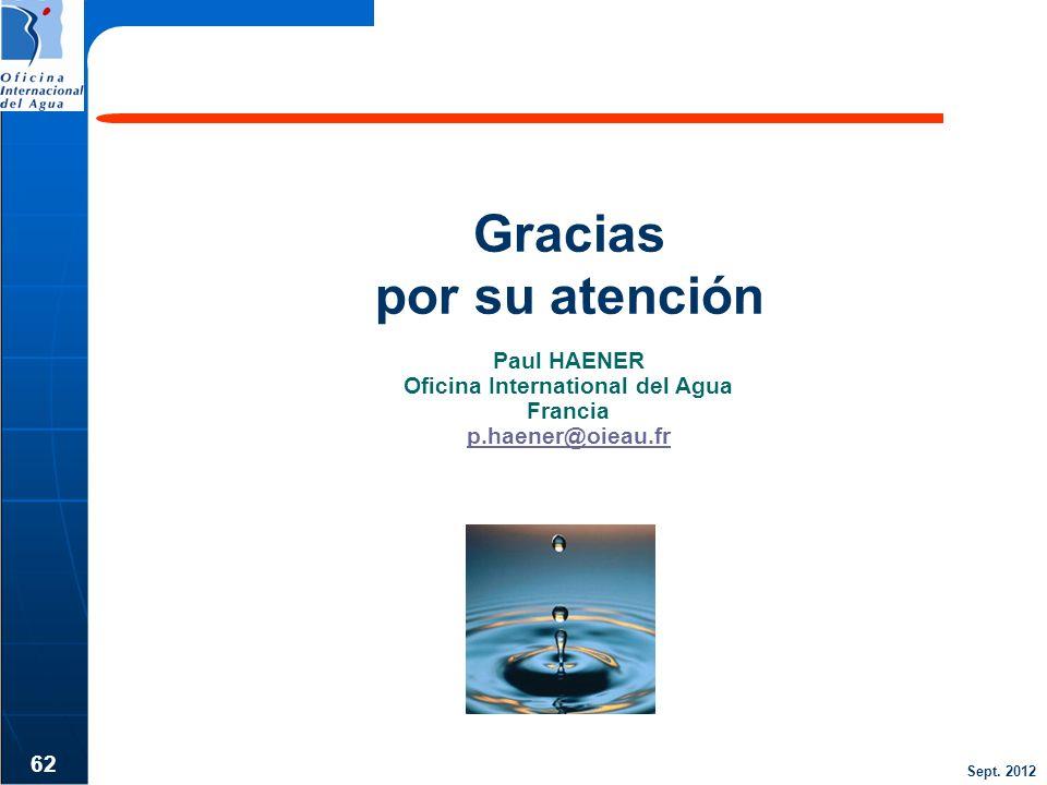 Sept. 2012 62 Gracias por su atención Paul HAENER Oficina International del Agua Francia p.haener@oieau.fr