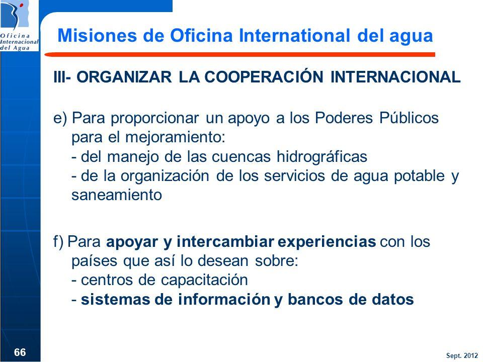 Sept. 2012 Misiones de Oficina International del agua III- ORGANIZAR LA COOPERACIÓN INTERNACIONAL e) Para proporcionar un apoyo a los Poderes Públicos
