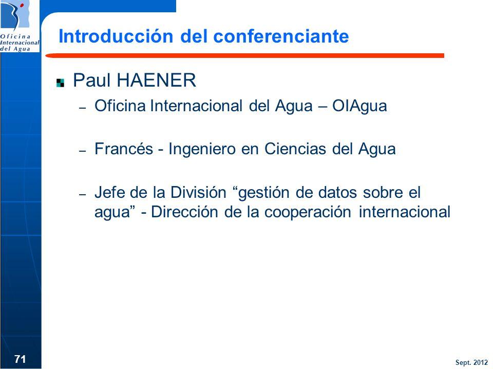 Sept. 2012 Introducción del conferenciante Paul HAENER – Oficina Internacional del Agua – OIAgua – Francés - Ingeniero en Ciencias del Agua – Jefe de