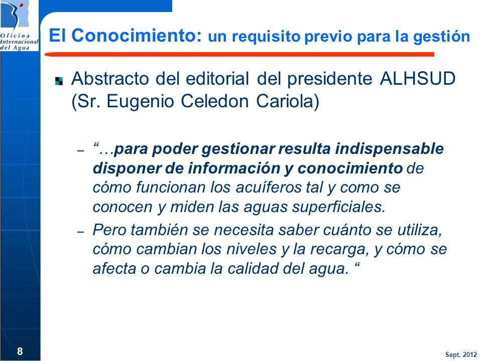 Sept. 2012 El Conocimiento: un requisito previo para la gestión Abstracto del editorial del presidente ALHSUD (Sr. Eugenio Celedon Cariola) – …para po
