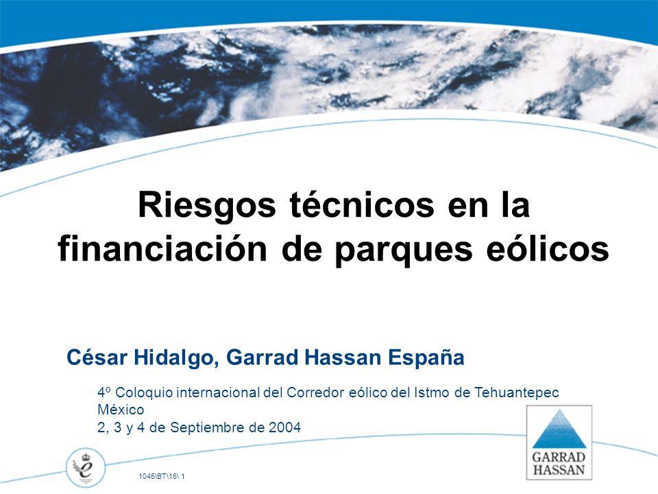 1045\BT\16\ 1 Riesgos técnicos en la financiación de parques eólicos César Hidalgo, Garrad Hassan España 4º Coloquio internacional del Corredor eólico