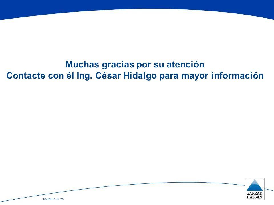 1045\BT\16\ 20 Muchas gracias por su atención Contacte con él Ing. César Hidalgo para mayor información