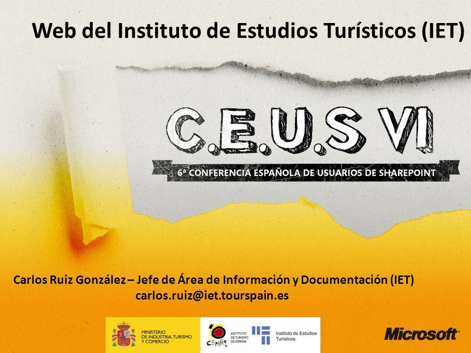 Web del Instituto de Estudios Turísticos (IET) Carlos Ruiz González – Jefe de Área de Información y Documentación (IET) carlos.ruiz@iet.tourspain.es