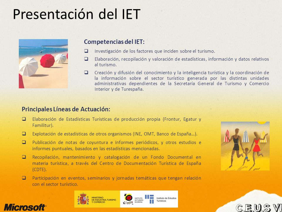 Presentación del IET Principales Líneas de Actuación: Elaboración de Estadísticas Turísticas de producción propia (Frontur, Egatur y Familitur). Explo