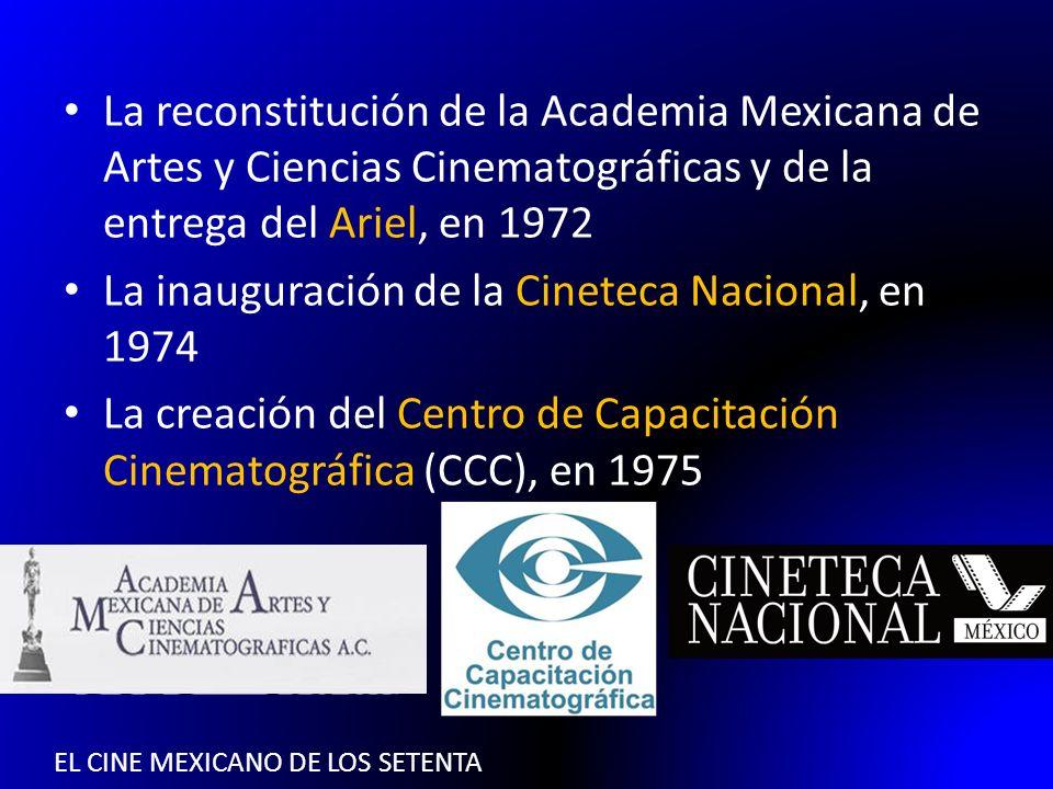 EL CINE MEXICANO DE LOS SETENTA La reconstitución de la Academia Mexicana de Artes y Ciencias Cinematográficas y de la entrega del Ariel, en 1972 La i