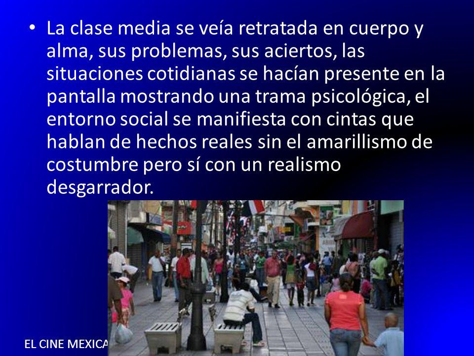 EL CINE MEXICANO DE LOS SETENTA La clase media se veía retratada en cuerpo y alma, sus problemas, sus aciertos, las situaciones cotidianas se hacían p