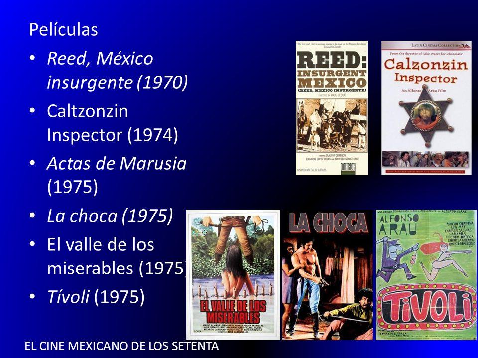 EL CINE MEXICANO DE LOS SETENTA Películas Reed, México insurgente (1970) Caltzonzin Inspector (1974) Actas de Marusia (1975) La choca (1975) El valle
