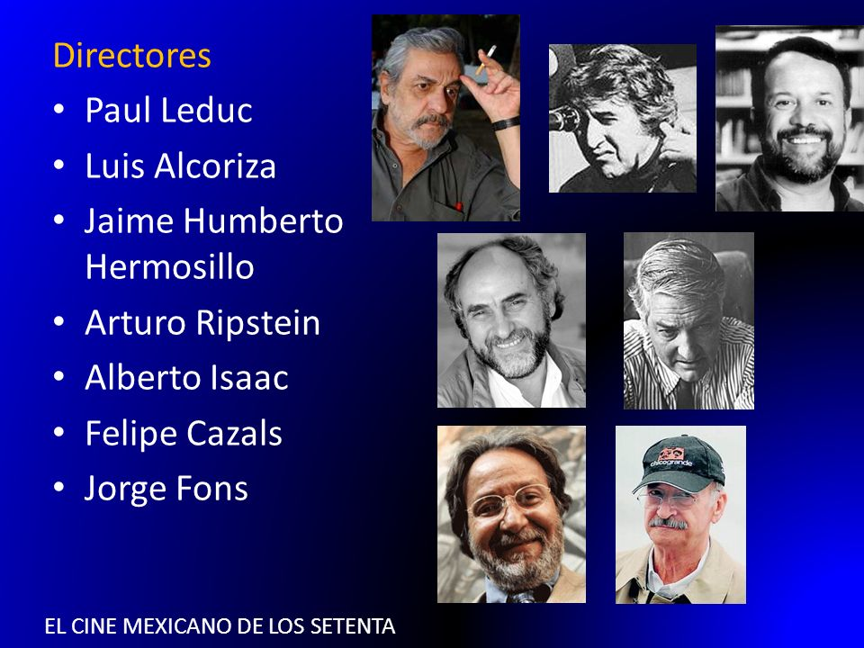 EL CINE MEXICANO DE LOS SETENTA Directores Paul Leduc Luis Alcoriza Jaime Humberto Hermosillo Arturo Ripstein Alberto Isaac Felipe Cazals Jorge Fons