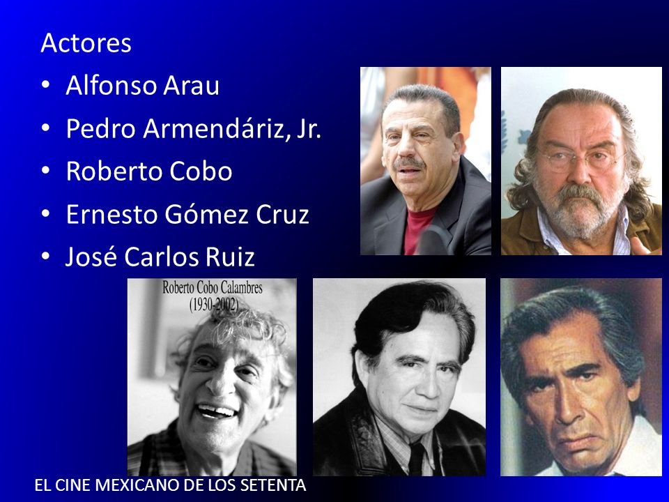 EL CINE MEXICANO DE LOS SETENTA Actores Alfonso Arau Pedro Armendáriz, Jr. Roberto Cobo Ernesto Gómez Cruz José Carlos Ruiz