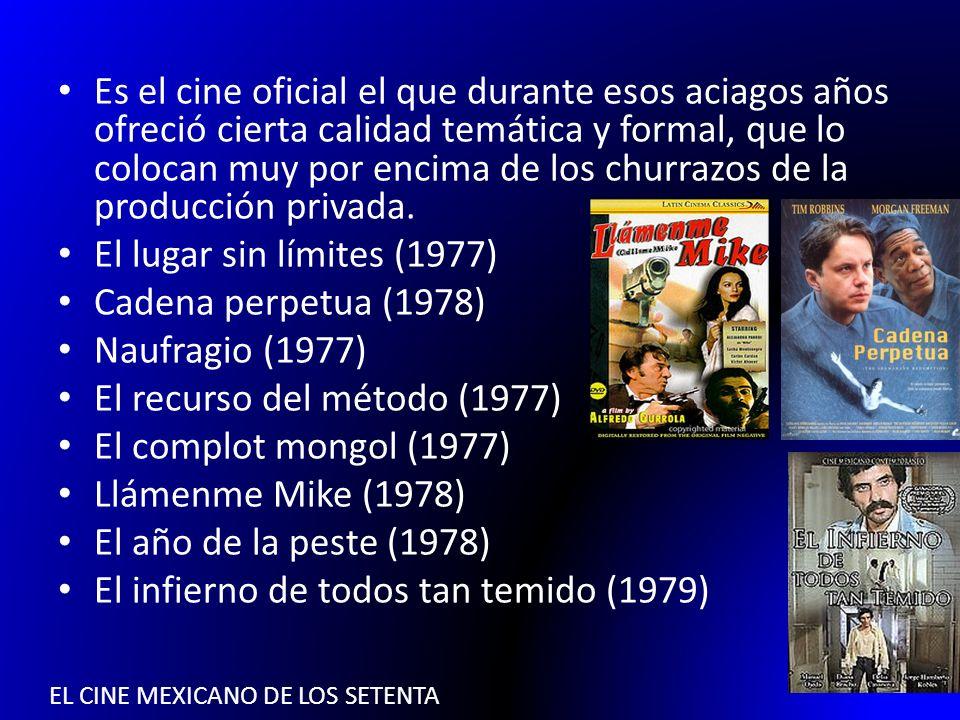 EL CINE MEXICANO DE LOS SETENTA Es el cine oficial el que durante esos aciagos años ofreció cierta calidad temática y formal, que lo colocan muy por e