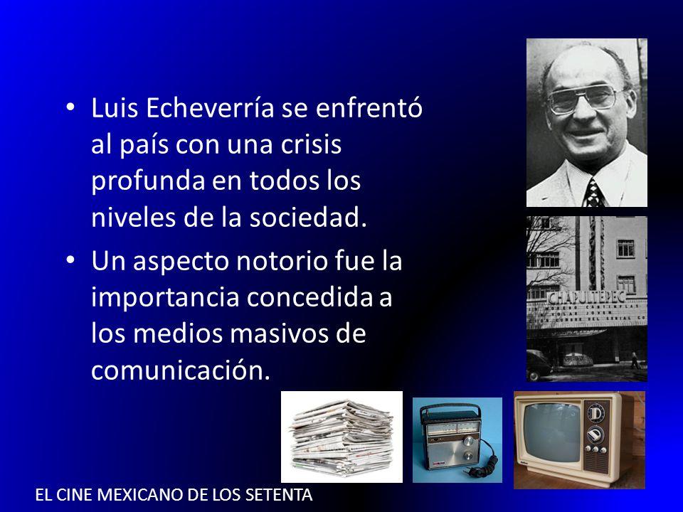 EL CINE MEXICANO DE LOS SETENTA Por primera vez el gobierno utilizó de manera sistemática al cine, la radio y la televisión como canales formales de comunicación nacional e internacional.