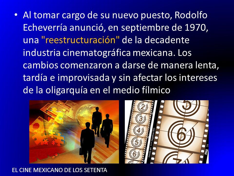 EL CINE MEXICANO DE LOS SETENTA Al finalizar el sexenio (1976), hubo logros importantes aunque efímeros, como: La relajación de la censura, La incorporación de un buen número de jóvenes cineastas a la industria del cine y La producción de una serie de obras innovadoras.