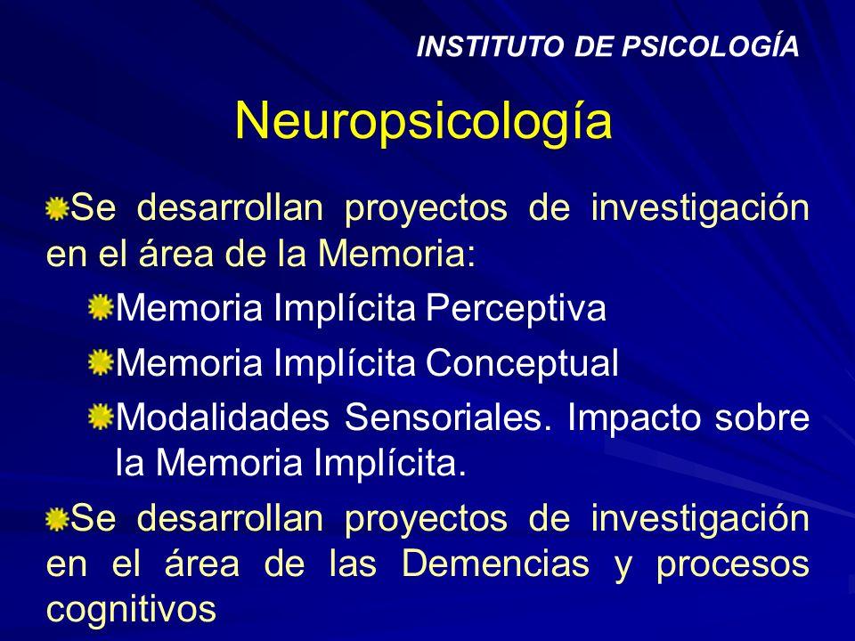 Neuropsicología Se desarrollan proyectos de investigación en el área de la Memoria: Memoria Implícita Perceptiva Memoria Implícita Conceptual Modalida