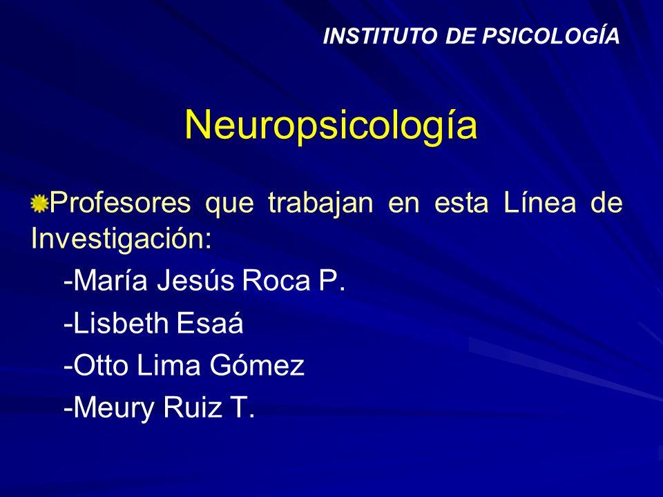 Neuropsicología Profesores que trabajan en esta Línea de Investigación: -María Jesús Roca P. -Lisbeth Esaá -Otto Lima Gómez -Meury Ruiz T. INSTITUTO D