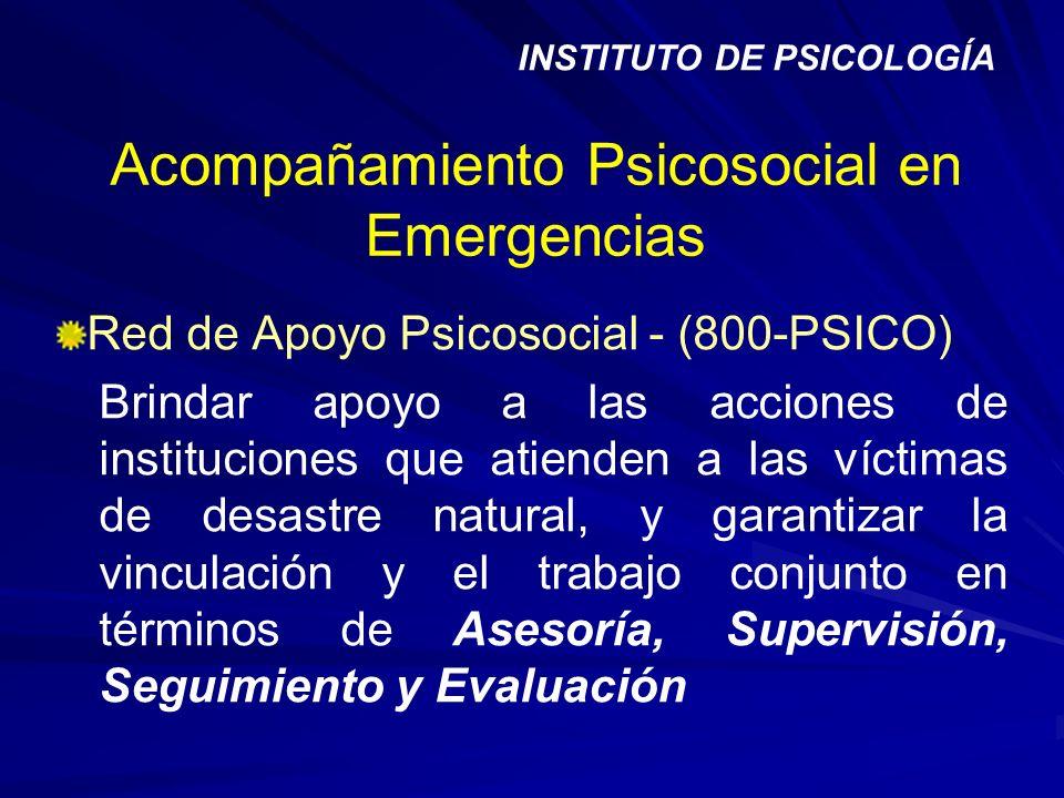Acompañamiento Psicosocial en Emergencias Red de Apoyo Psicosocial - (800-PSICO) Brindar apoyo a las acciones de instituciones que atienden a las víct