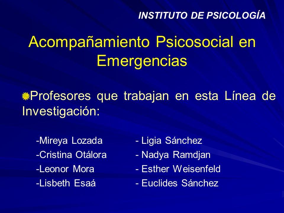 Acompañamiento Psicosocial en Emergencias Profesores que trabajan en esta Línea de Investigación: -Mireya Lozada- Ligia Sánchez -Cristina Otálora- Nad