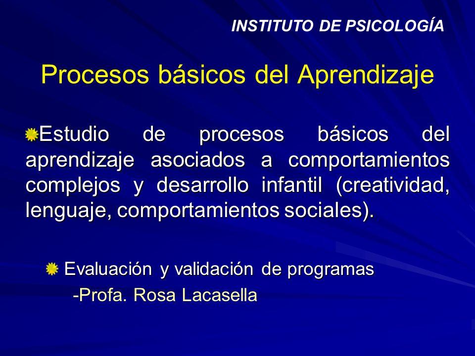 Procesos básicos del Aprendizaje Estudio de procesos básicos del aprendizaje asociados a comportamientos complejos y desarrollo infantil (creatividad,