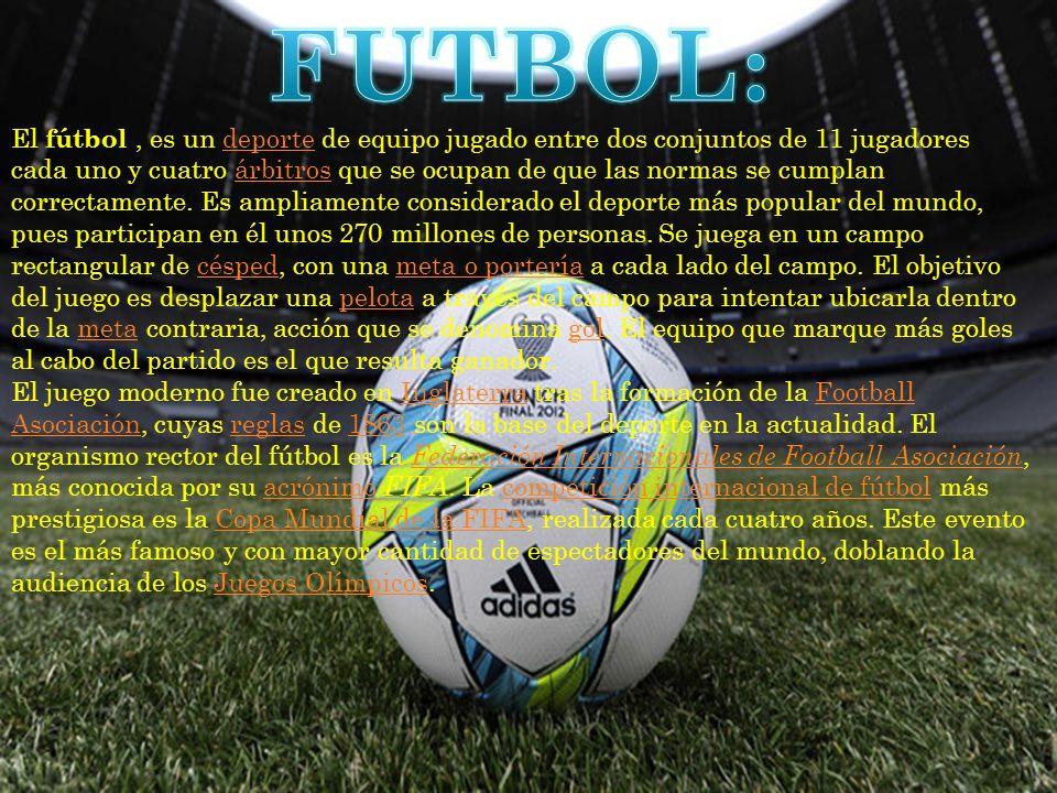 El fútbol, es un deporte de equipo jugado entre dos conjuntos de 11 jugadores cada uno y cuatro árbitros que se ocupan de que las normas se cumplan correctamente.