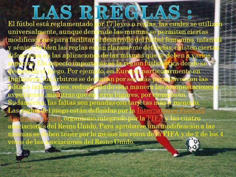El fútbol está reglamentado por 17 leyes o reglas, las cuales se utilizan universalmente, aunque dentro de las mismas se permiten ciertas modificaciones para facilitar el desarrollo del fútbol femenino, infantill y sénior.