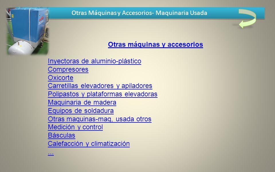 Otras Máquinas y Accesorios- Maquinaria Usada Otras máquinas y accesorios Inyectoras de aluminio-plástico Compresores Oxicorte Carretillas elevadores