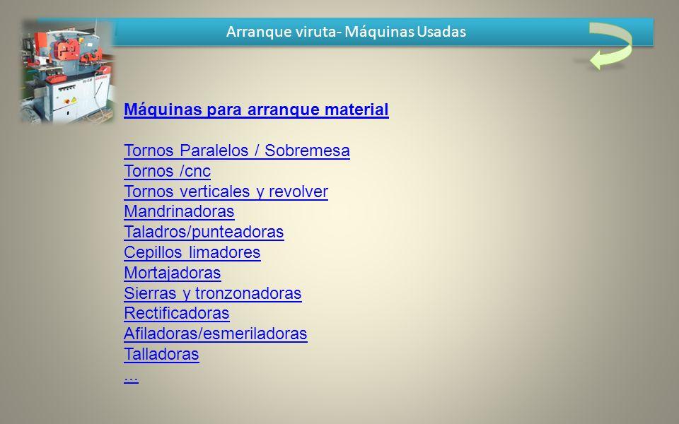 Arranque viruta- Máquinas Usadas Máquinas para arranque material Tornos Paralelos / Sobremesa Tornos /cnc Tornos verticales y revolver Mandrinadoras T