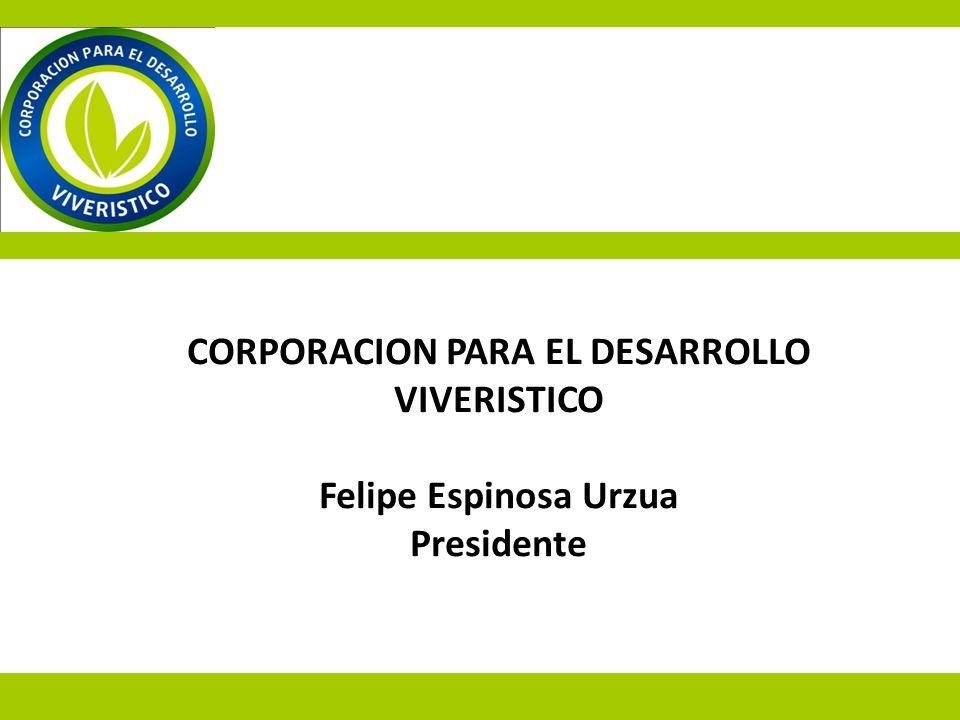 CORPORACION PARA EL DESARROLLO VIVERISTICO Felipe Espinosa Urzua Presidente