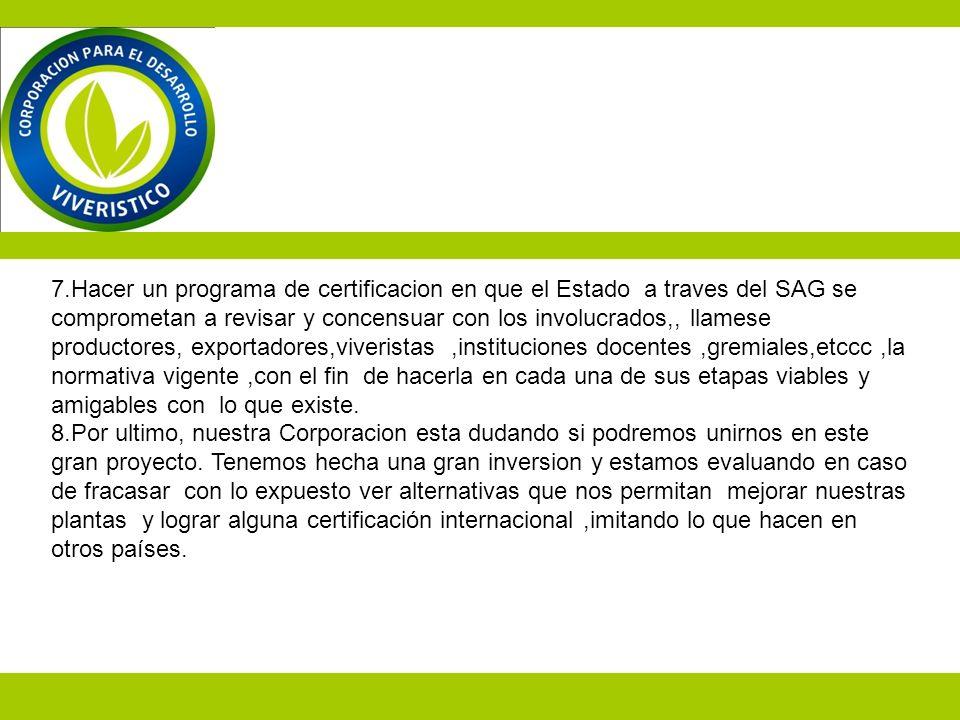 7.Hacer un programa de certificacion en que el Estado a traves del SAG se comprometan a revisar y concensuar con los involucrados,, llamese productore