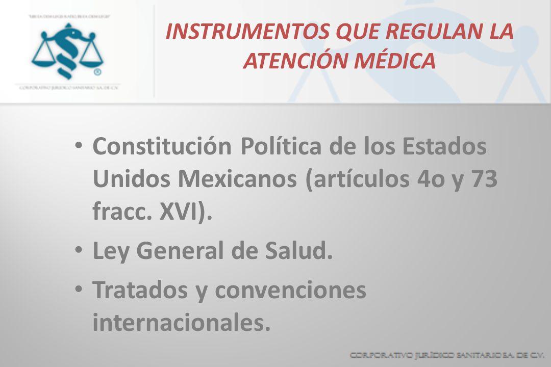 INSTRUMENTOS QUE REGULAN LA ATENCIÓN MÉDICA Constitución Política de los Estados Unidos Mexicanos (artículos 4o y 73 fracc. XVI). Ley General de Salud