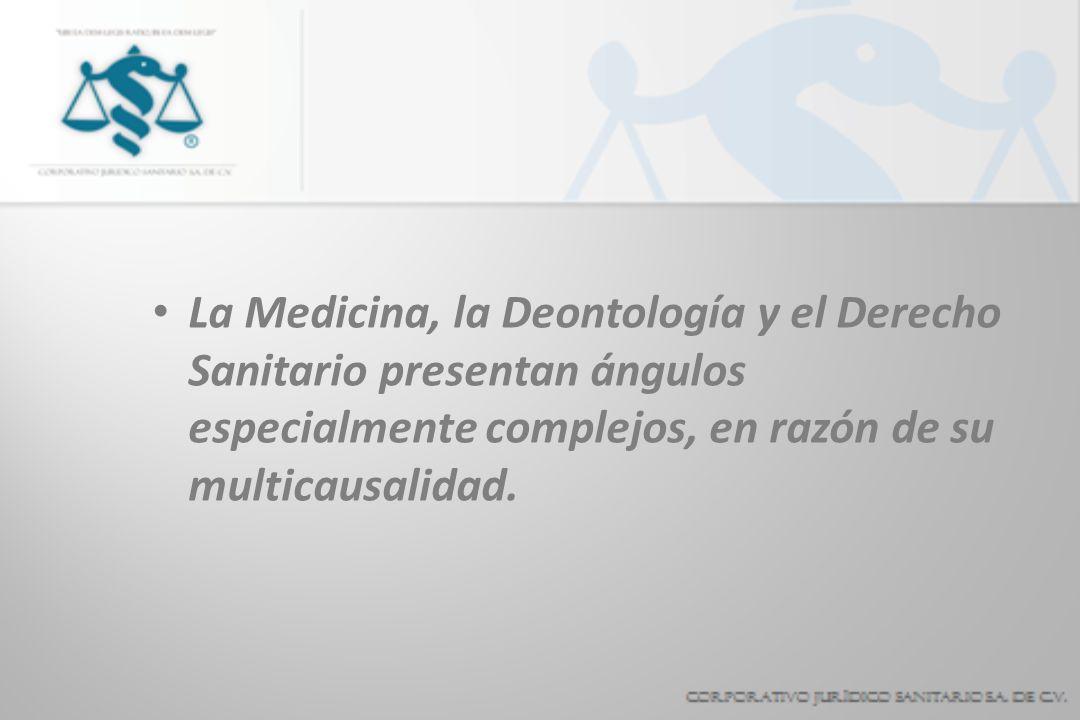 La Medicina, la Deontología y el Derecho Sanitario presentan ángulos especialmente complejos, en razón de su multicausalidad.