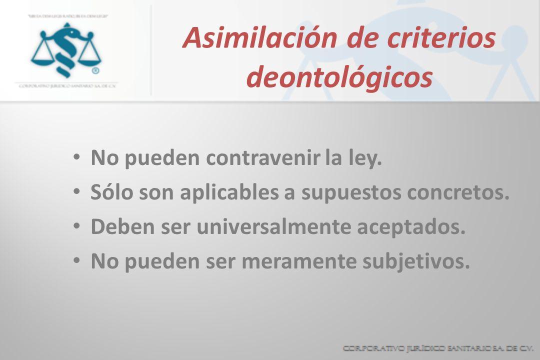 Asimilación de criterios deontológicos No pueden contravenir la ley. Sólo son aplicables a supuestos concretos. Deben ser universalmente aceptados. No