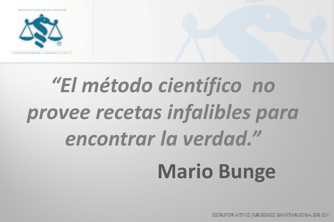 El método científico no provee recetas infalibles para encontrar la verdad. Mario Bunge