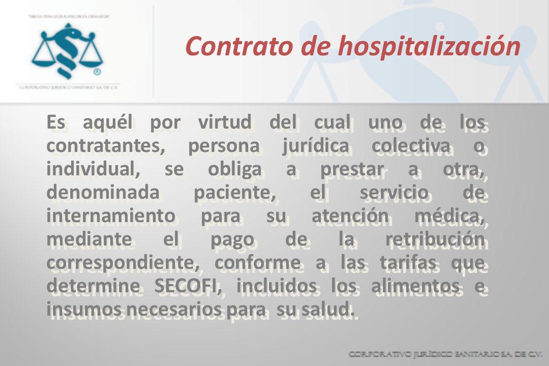 Contrato de hospitalización Es aquél por virtud del cual uno de los contratantes, persona jurídica colectiva o individual, se obliga a prestar a otra,