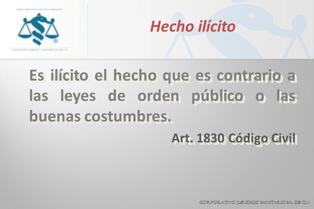 Hecho ilícito Es ilícito el hecho que es contrario a las leyes de orden público o las buenas costumbres.
