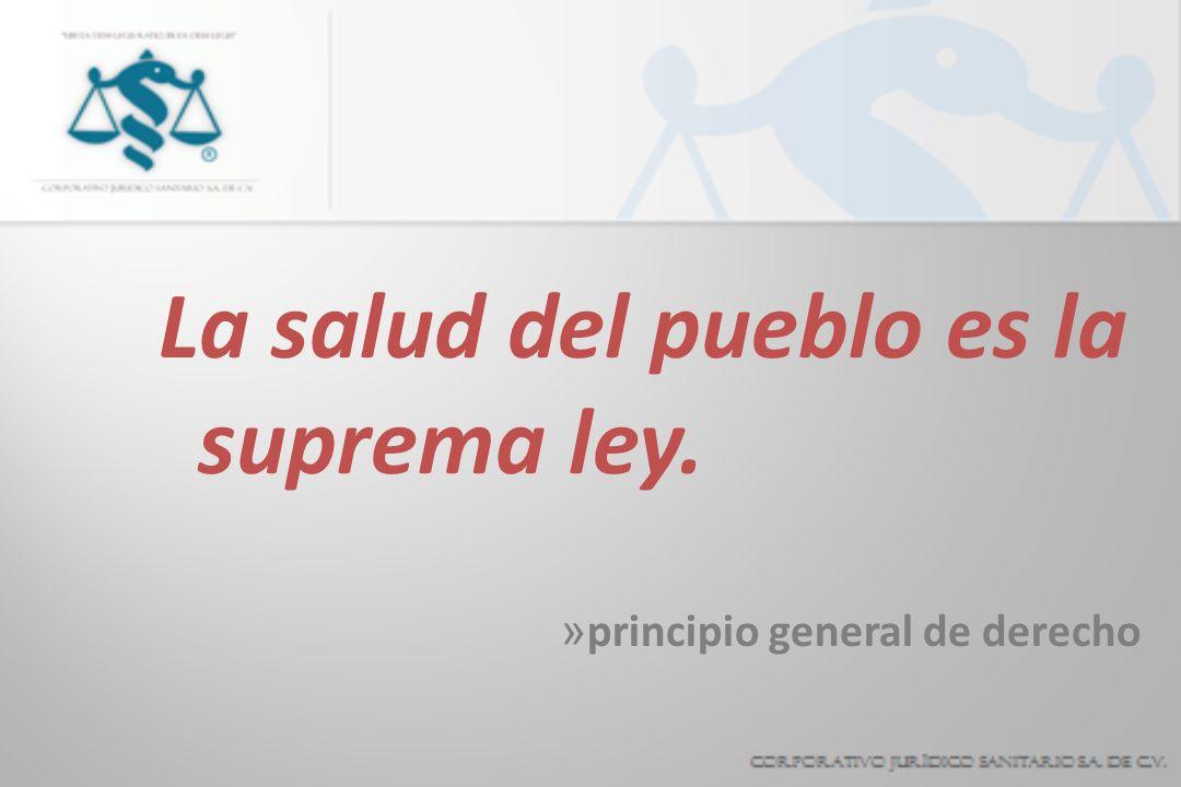 La salud del pueblo es la suprema ley. » principio general de derecho