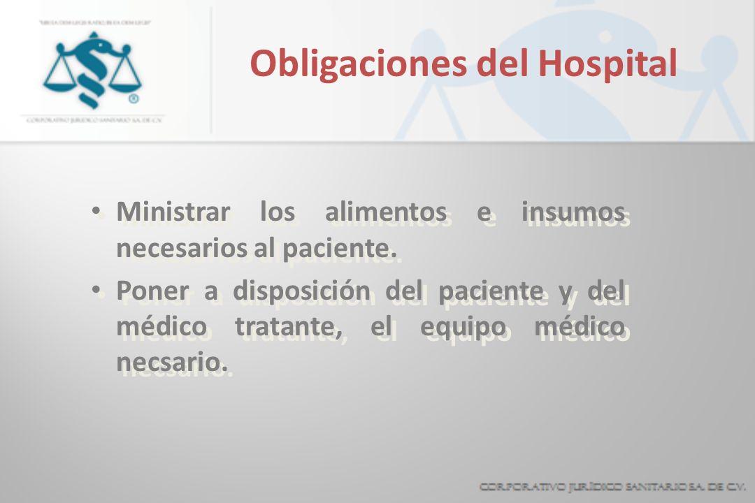 Obligaciones del Hospital Ministrar los alimentos e insumos necesarios al paciente. Poner a disposición del paciente y del médico tratante, el equipo
