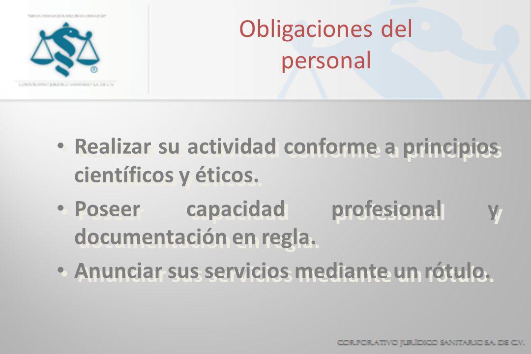 Obligaciones del personal Realizar su actividad conforme a principios científicos y éticos. Poseer capacidad profesional y documentación en regla. Anu