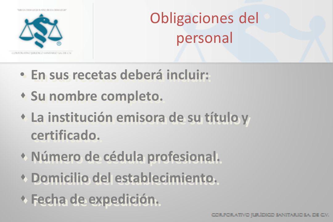 Obligaciones del personal En sus recetas deberá incluir: sSu nombre completo. sLa institución emisora de su título y certificado. sNúmero de cédula pr