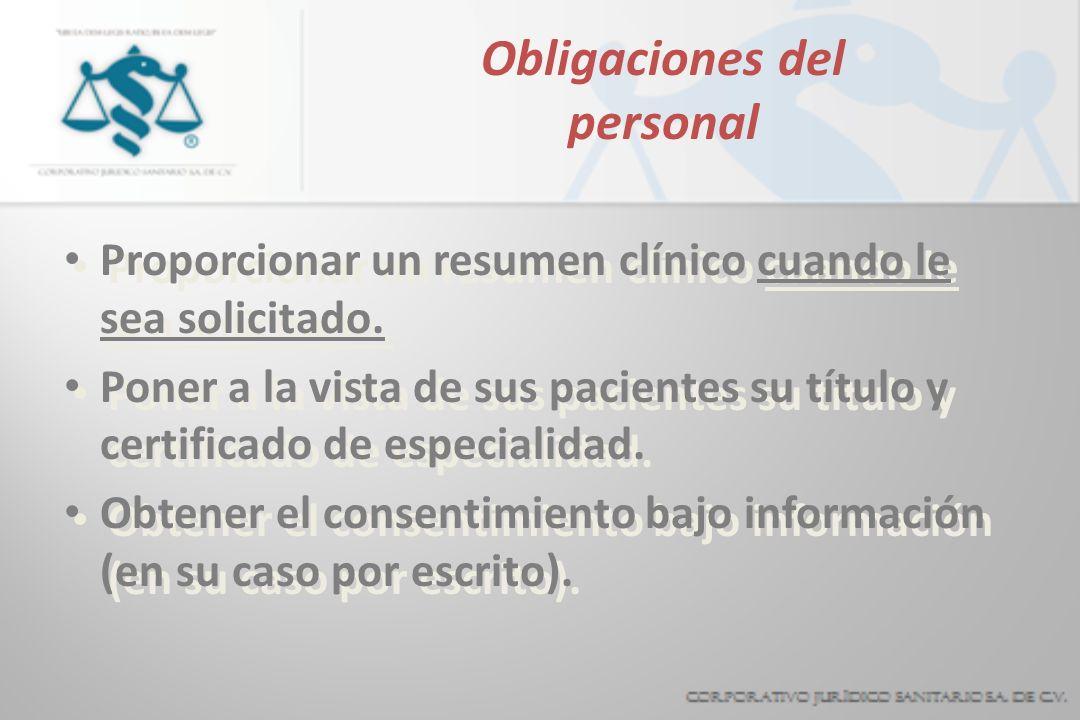 Obligaciones del personal Proporcionar un resumen clínico cuando le sea solicitado. Poner a la vista de sus pacientes su título y certificado de espec