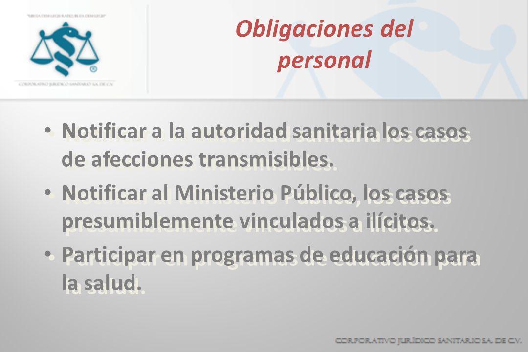 Obligaciones del personal Notificar a la autoridad sanitaria los casos de afecciones transmisibles. Notificar al Ministerio Público, los casos presumi
