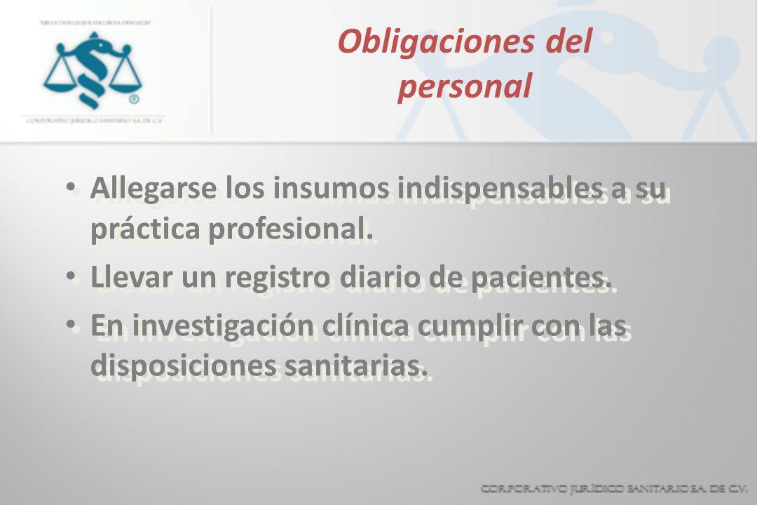Obligaciones del personal Allegarse los insumos indispensables a su práctica profesional. Llevar un registro diario de pacientes. En investigación clí