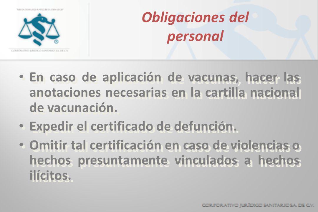 Obligaciones del personal En caso de aplicación de vacunas, hacer las anotaciones necesarias en la cartilla nacional de vacunación. Expedir el certifi