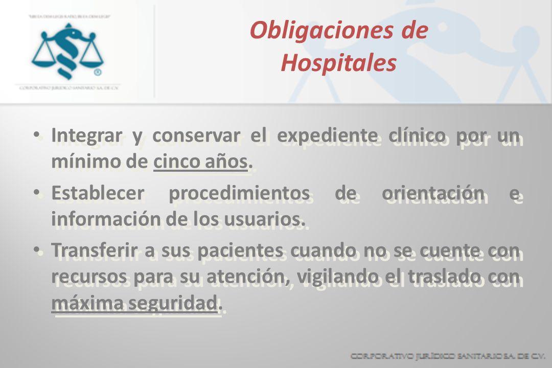 Obligaciones de Hospitales Integrar y conservar el expediente clínico por un mínimo de cinco años. Establecer procedimientos de orientación e informac