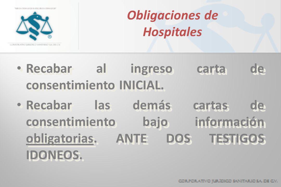 Obligaciones de Hospitales Recabar al ingreso carta de consentimiento INICIAL. Recabar las demás cartas de consentimiento bajo información obligatoria