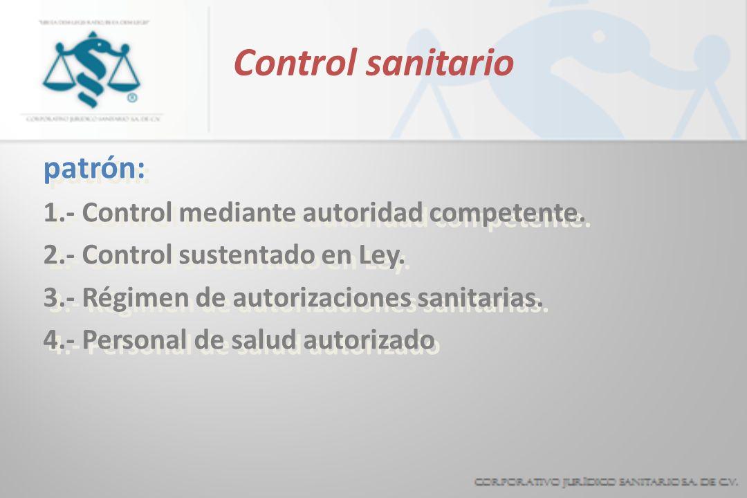 Control sanitario patrón: 1.- Control mediante autoridad competente. 2.- Control sustentado en Ley. 3.- Régimen de autorizaciones sanitarias. 4.- Pers