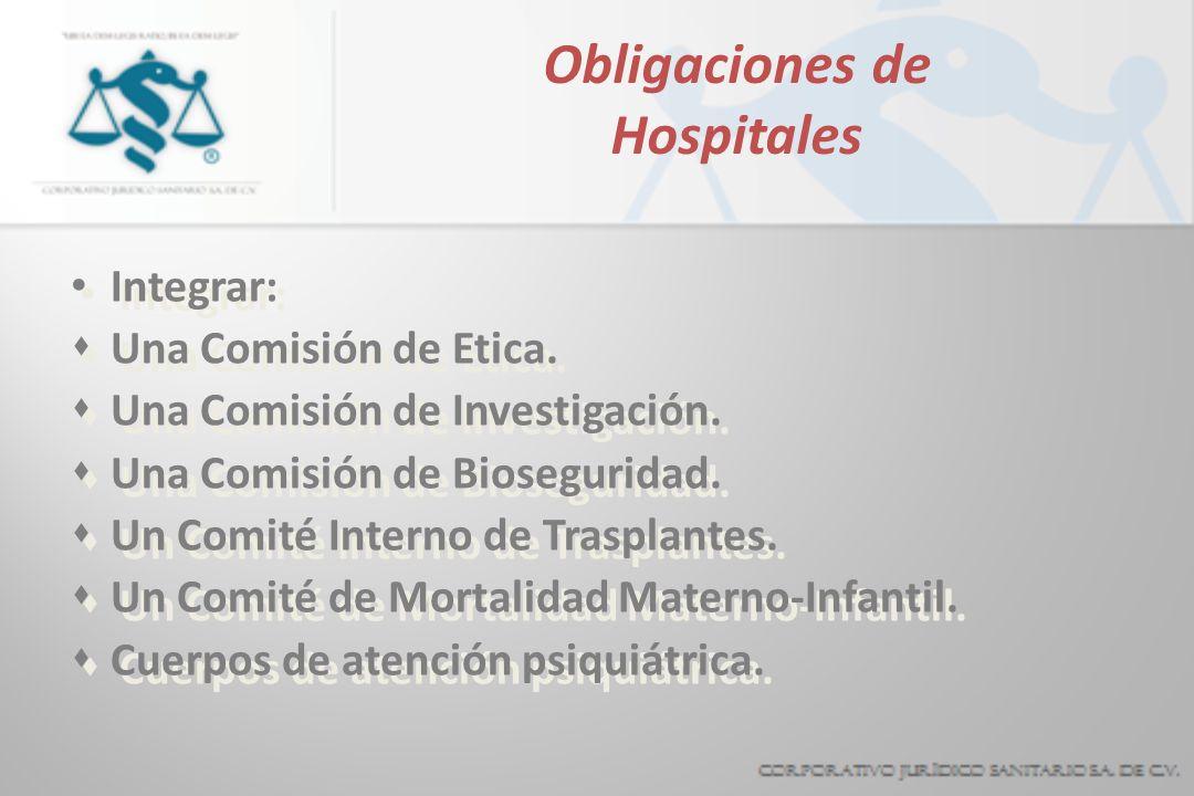 Obligaciones de Hospitales Integrar: sUna Comisión de Etica. sUna Comisión de Investigación. sUna Comisión de Bioseguridad. sUn Comité Interno de Tras