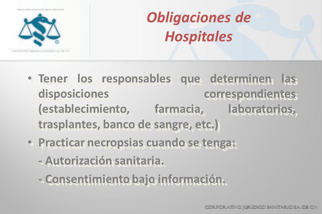 Obligaciones de Hospitales Tener los responsables que determinen las disposiciones correspondientes (establecimiento, farmacia, laboratorios, trasplan