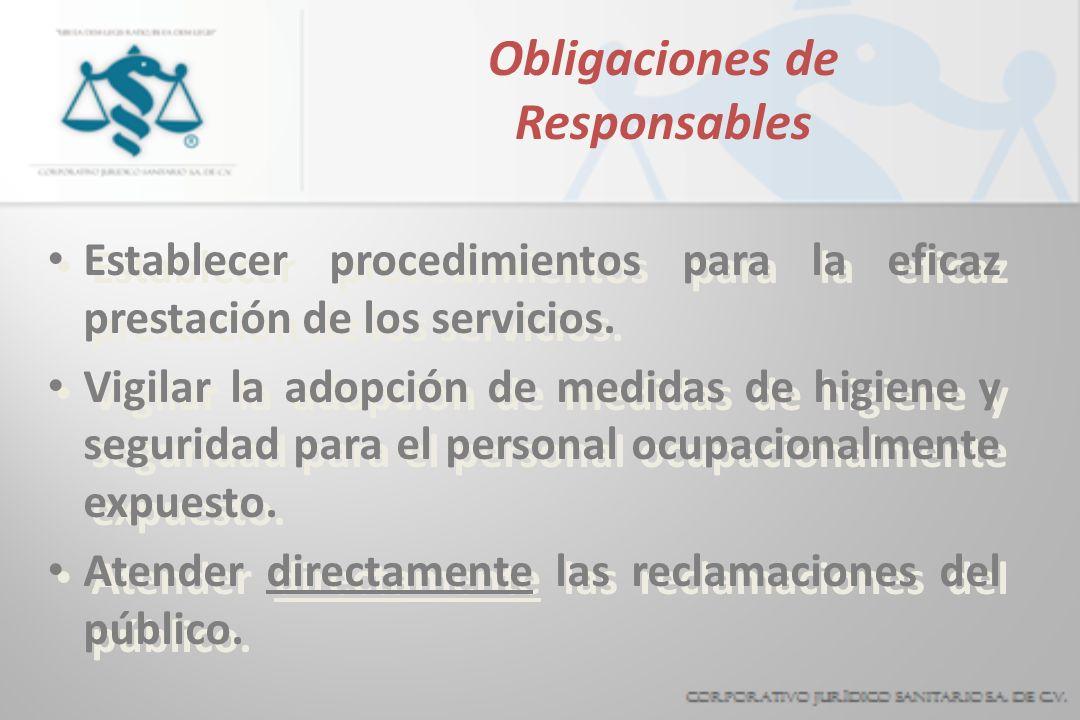 Obligaciones de Responsables Establecer procedimientos para la eficaz prestación de los servicios. Vigilar la adopción de medidas de higiene y segurid
