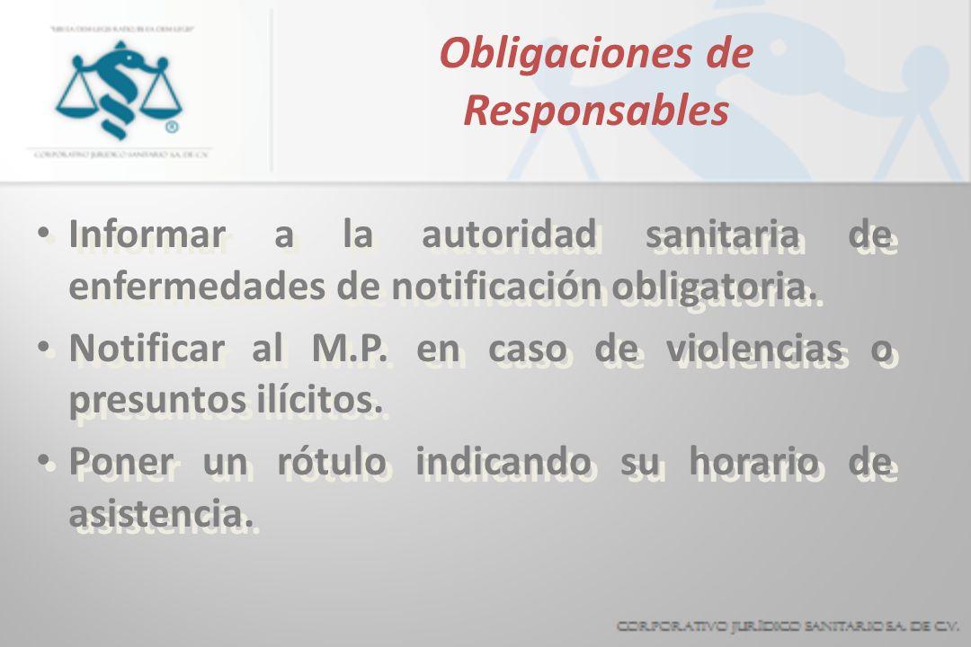 Obligaciones de Responsables Informar a la autoridad sanitaria de enfermedades de notificación obligatoria. Notificar al M.P. en caso de violencias o